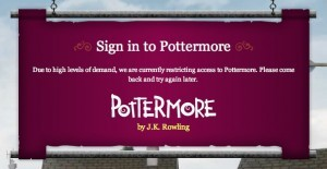 Due to high levels of demand, we are currently restricting access to Pottermore.  Please come back later and try again.