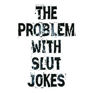 problem with slut jokes
