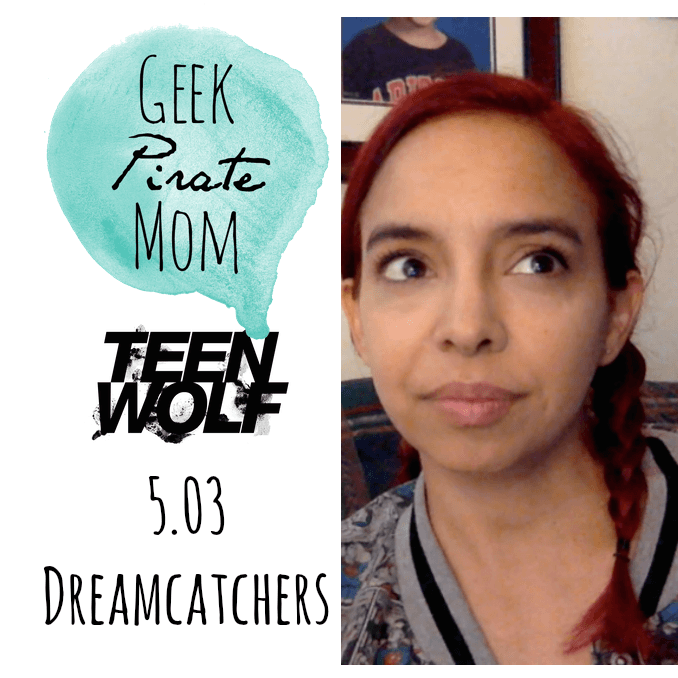 "promotional image used for a vlog.  Text reads ""Geek Pirate Mom - Teen Wolf 5.03 Dreamcatchers"" on the left, and to the right is a picture of a Latina woman with dyed red red hair worn back in two braids."